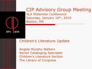 CIP Advisory Group Meeting ALA Midwinter Conference Saturday, January 16 th , 2010 Boston, MA