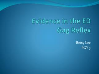 Evidence in the ED Gag Reflex