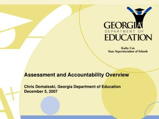 Assessment and Accountability Overview Chris Domaleski, Georgia Department of Education