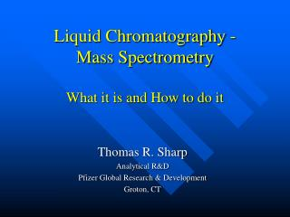 Liquid Chromatography -  Mass Spectrometry What it is and How to do it
