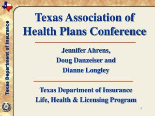 Jennifer Ahrens, Doug Danzeiser and Dianne Longley Texas Department of Insurance Life, Health & Licensing Program