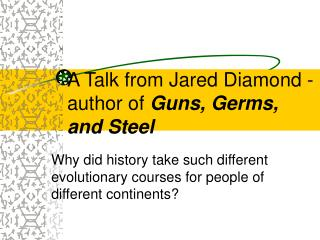 A Talk from Jared Diamond - author of  Guns, Germs, and Steel