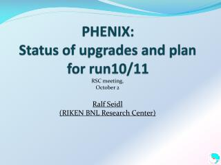 PHENIX: Status of upgrades and plan for run10/11