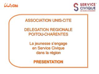 ASSOCIATION UNIS-CITE DELEGATION REGIONALE POITOU-CHARENTES La jeunesse s'engage