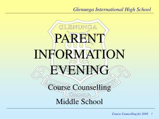 PARENT INFORMATION EVENING Course Counselling Middle School