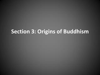 Section 3: Origins of Buddhism