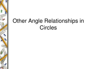 Other Angle Relationships in Circles