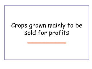 Crops grown mainly to be sold for profits __________