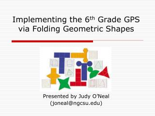 Implementing the 6 th  Grade GPS via Folding Geometric Shapes