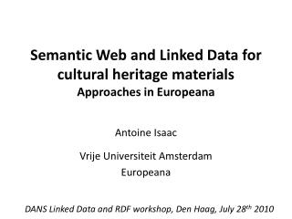 Semantic Web and Linked Data for cultural heritage materials  Approaches in Europeana