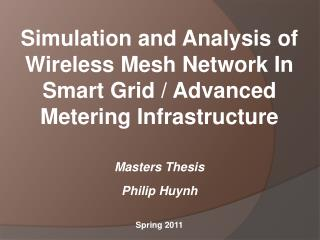 Simulation and Analysis of Wireless Mesh Network In Smart Grid / Advanced Metering Infrastructure Masters Thesis Philip