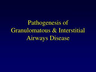 Pathogenesis of Granulomatous & Interstitial Airways Disease