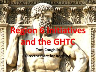 Region 6 Initiatives and the GHTC