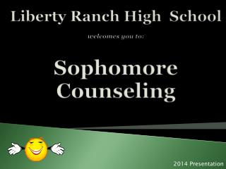 Liberty Ranch High  School welcomes you to: Sophomore Counseling