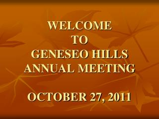 WELCOME TO GENESEO HILLS ANNUAL MEETING OCTOBER 27, 2011