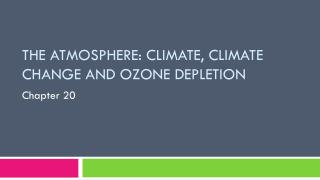 The Atmosphere : Climate , climate change and ozone depletion