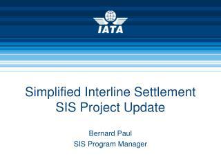 Simplified Interline Settlement SIS Project Update