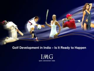 Golf Development in India – Is It Ready to Happen