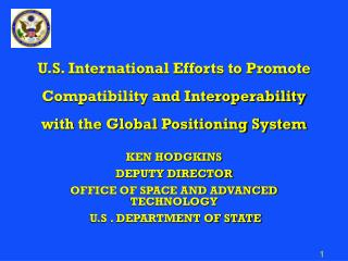 KEN HODGKINS DEPUTY DIRECTOR OFFICE OF SPACE AND ADVANCED TECHNOLOGY  U.S . DEPARTMENT OF STATE