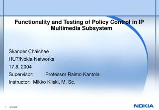 Functionality and Testing of Policy Control in IP Multimedia Subsystem Skander Chaichee