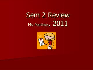 Sem 2 Review Ms. Martinez , 2011