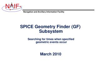 SPICE Geometry Finder (GF)  Subsystem Searching for times when specified  geometric events occur