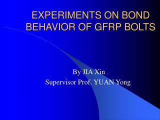 EXPERIMENTS ON BOND BEHAVIOR OF GFRP BOLTS