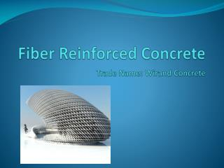 Fiber Reinforced Concrete Trade Name: Wirand Concrete