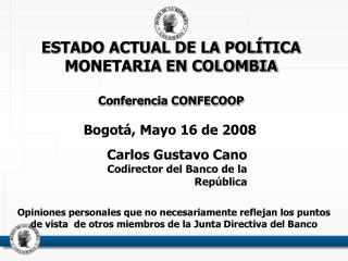 ESTADO ACTUAL DE LA POLÍTICA MONETARIA EN COLOMBIA Conferencia CONFECOOP
