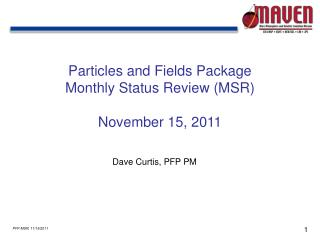 Particles and Fields Package Monthly Status Review (MSR) November 15, 2011