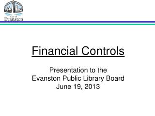 Financial Controls  Presentation to the Evanston Public Library Board  June 19, 2013