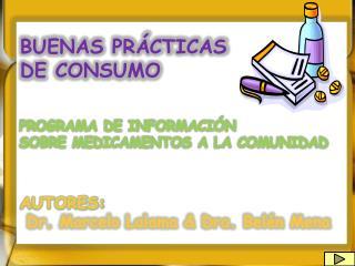BUENAS PRÁCTICAS  DE CONSUMO PROGRAMA DE INFORMACIÓN  SOBRE MEDICAMENTOS A LA COMUNIDAD  AUTORES: