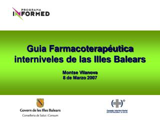 Guia Farmacoterapéutica interniveles de las Illes Balears Montse Vilanova 8 de Marzo 2007
