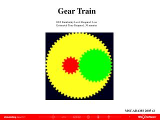 Gear Train GUI Familiarity Level Required: Low Estimated Time Required: 30 minutes