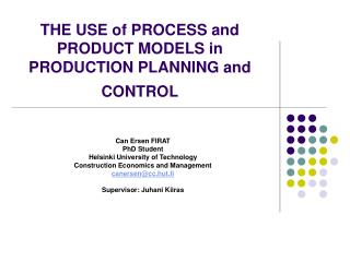 THE USE of PROCESS and PRODUCT MODELS in PRODUCTION PLANNING and CONTROL