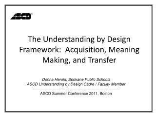 The Understanding by Design Framework:  Acquisition, Meaning Making, and Transfer