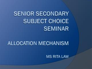 Senior Secondary Subject Choice Seminar Allocation mechanism MS Rita Law