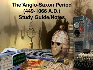The Anglo-Saxon Period  (449-1066 A.D.) Study Guide/Notes