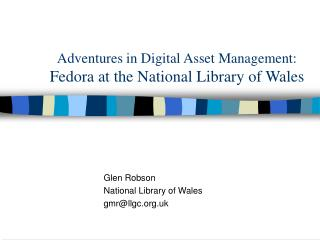 Adventures in Digital Asset Management:  Fedora at the National Library of Wales