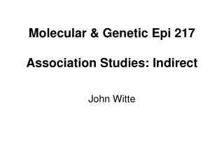 Molecular & Genetic Epi 217 Association Studies: Indirect