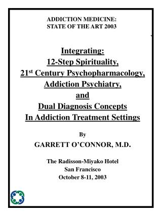 Integrating: 12-Step Spirituality, 21 st  Century Psychopharmacology, Addiction Psychiatry, and Dual Diagnosis Concepts