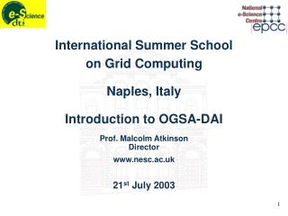 International Summer School on Grid Computing Naples, Italy Introduction to OGSA-DAI