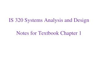 IS 320 Systems Analysis and Design Notes for Textbook Chapter 1