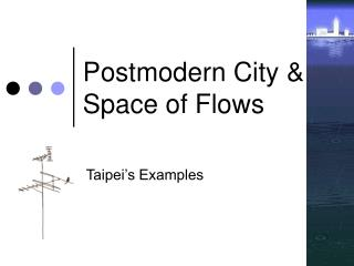 Postmodern City & Space of Flows