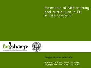Examples of SBE training and curriculum in EU an Italian experience Mumbai  October  16th  2004