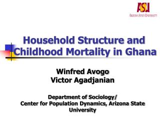Household Structure and Childhood Mortality in Ghana Winfred Avogo Victor Agadjanian