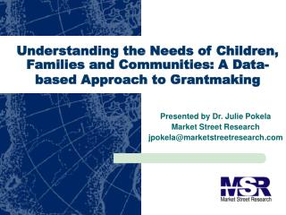 Presented by Dr. Julie Pokela  Market Street Research jpokela@marketstreetresearch