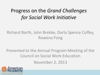 Progress on the  Grand  Challenges for Social Work  Initiative
