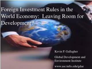 Foreign Investment Rules in the World Economy:  Leaving Room for Development?