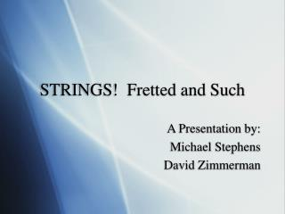 STRINGS!  Fretted and Such
